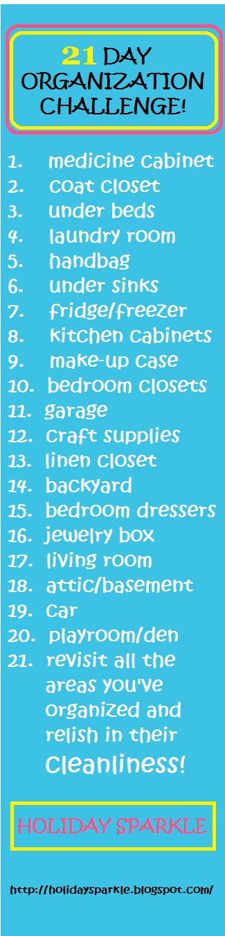 Organization Challenge                       Clean your entire home in just 21 days by organizing just ONE small section a day!   I'll assure you I'll be using this one starting Monday, tomorrow.