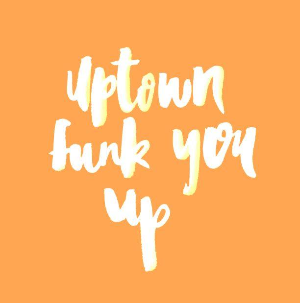 Uptown Funk - mark ronson and Bruno Mars. Lyrics handmade typography