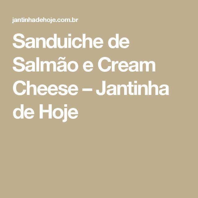 Sanduiche de Salmão e Cream Cheese – Jantinha de Hoje