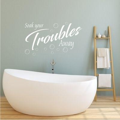 SOAK YOUR TROUBLES AWAY