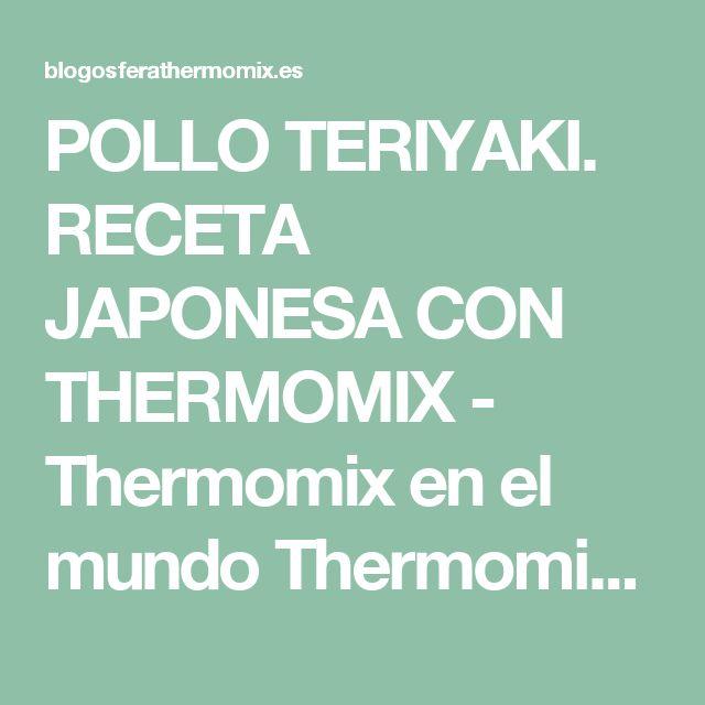 POLLO TERIYAKI. RECETA JAPONESA CON THERMOMIX - Thermomix en el mundo Thermomix en el mundo