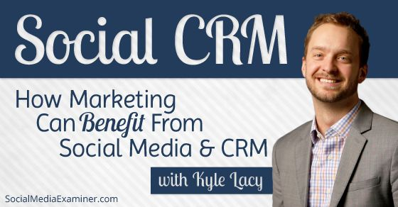 Social CRM: How Marketing Can Benefit From Social Media and CRM http://www.socialmediaexaminer.com/social-crm-with-kyle-lacy/