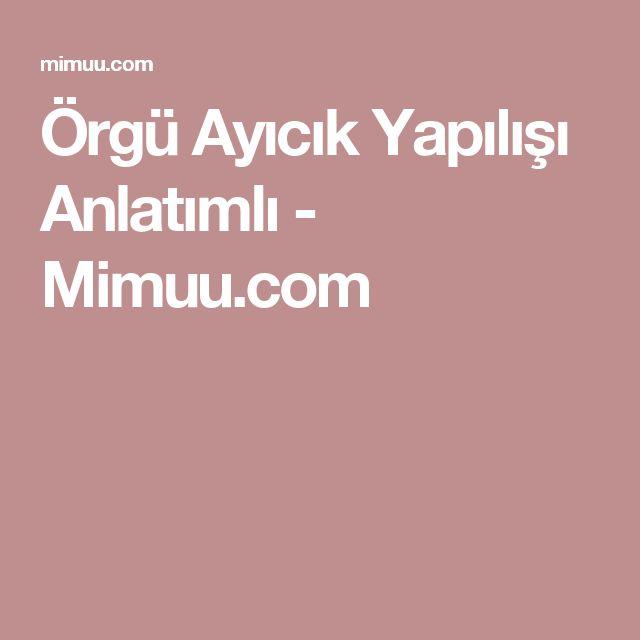 Örgü Ayıcık Yapılışı Anlatımlı - Mimuu.com