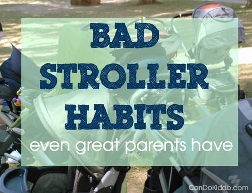 Are you aware of these bad stroller habits. CanDoKiddo.com