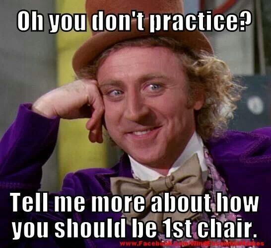 (cough cough) I always practice!  And guess what?  I'm in first chair.