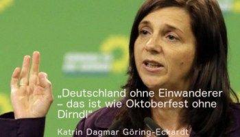 #STAATSFEIND #DEUTSCHLANDHASSER Deutschland ohne Einwanderer: das ist wie Oktoberfest ohne Dirndl. — Katrin Dagmar Göring-Eckardt (Grüne)