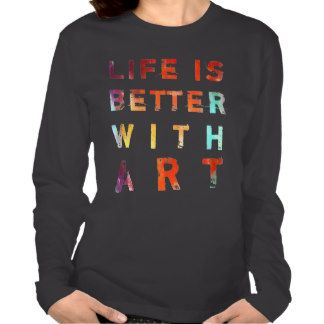 Life Is Better With Art T Shirts