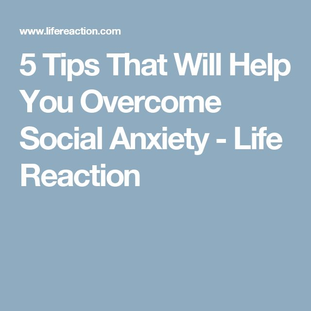 5 Tips That Will Help You Overcome Social Anxiety - Life Reaction