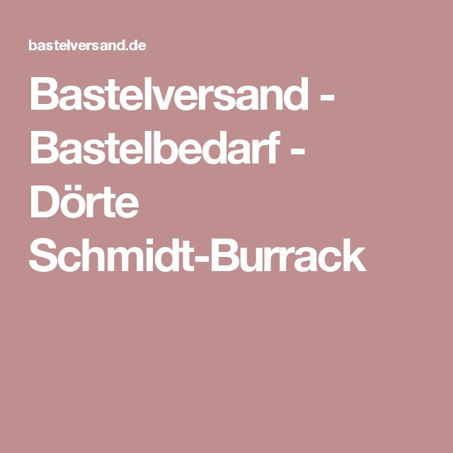 Bastelversand - Bastelbedarf - Dörte Schmidt-Burrack