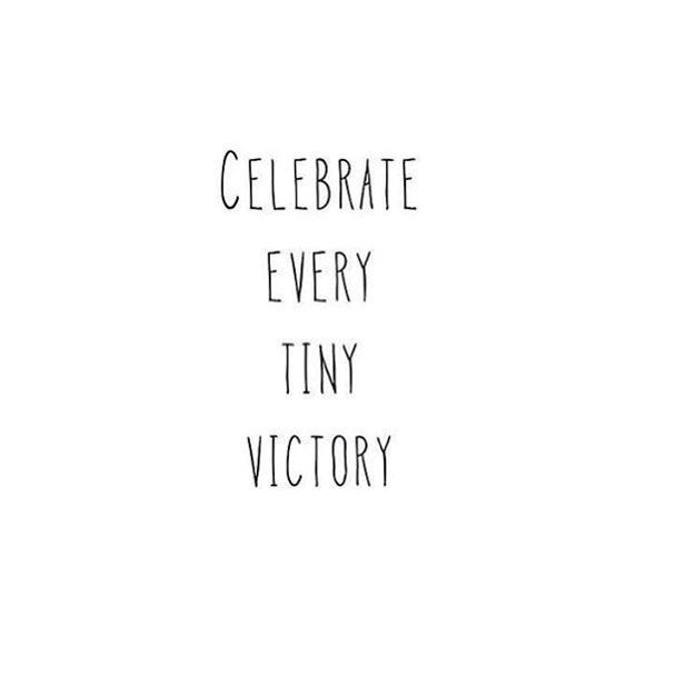 What tiny victories have you had lately? Celebrate