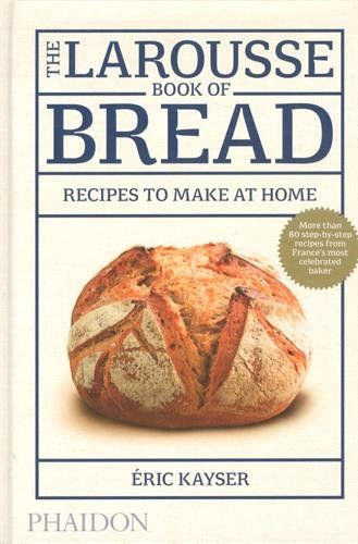 The Larousse Book of Bread: Recipes to Make at Home: Amazon.co.uk: Éric Kayser: 9780714868875: Books