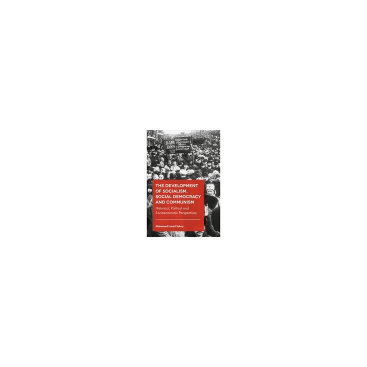 Development of Socialism, Social Democracy and Communism : Historical, Political and Socioeconomic