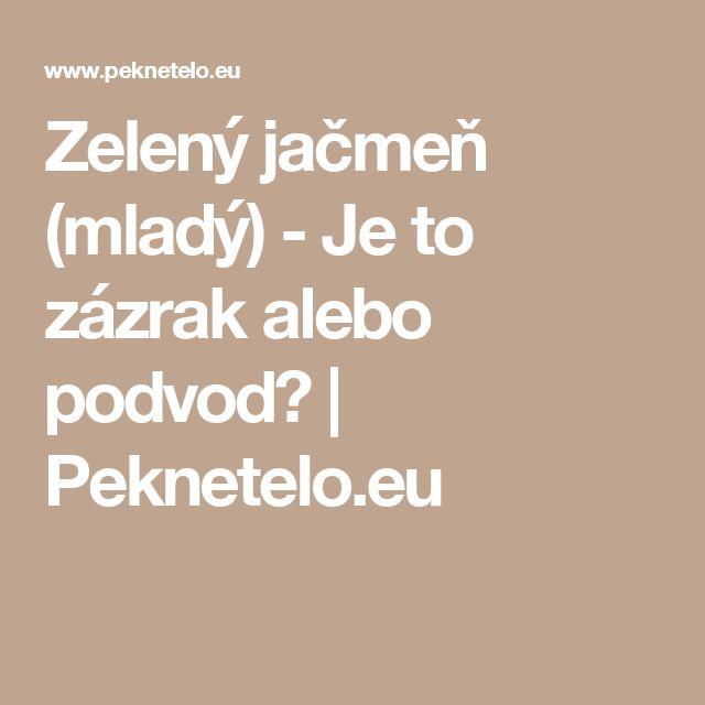 Zelený jačmeň (mladý) - Je to zázrak alebo podvod?  | Peknetelo.eu