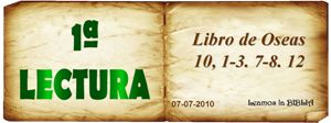 LECTURAS DEL DIA: Lecturas y Liturgia de 9 de Julio de 2014 Oseas 10, 1-3  7-6  12 Salmo 104 Mateo 10, 1-7