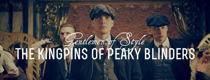 Peaky Blinders Style, Suits & Clothing + How To Dress Like Them — Gentleman&#3…