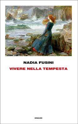 Nadia Fusini, Vivere nella tempesta, Frontiere, DISPONIBILE ANCHE IN E-BOOK