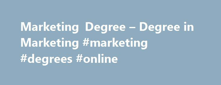 Marketing Degree – Degree in Marketing #marketing #degrees #online http://wisconsin.remmont.com/marketing-degree-degree-in-marketing-marketing-degrees-online/  # Marketing Degree Marketing is critical to the success of any business. It is the mechanism by which a company identifies market needs and communicates to the public how they can satisfy that need. Marketing jobs are plentiful because every sector, industry and company does some kind of marketing. A marketing degree prepares you with…