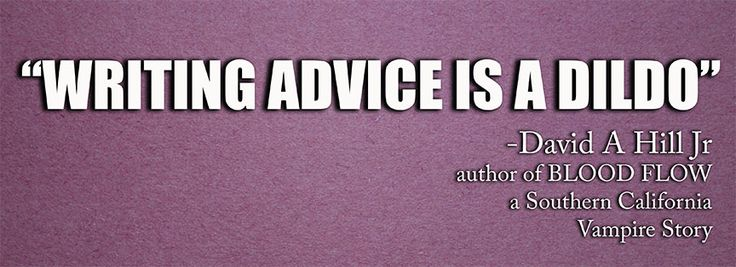 "Writing advice is like a dildo. If you're interested in writing, you've probably delved into a bit of writing advice. ""Show, don't tell."" ""Know your audience.&#8…"