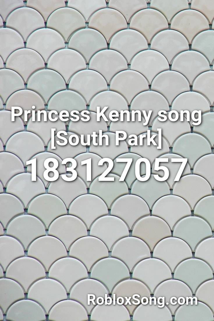 Princess Kenny Song South Park Roblox Id Roblox Music Codes In