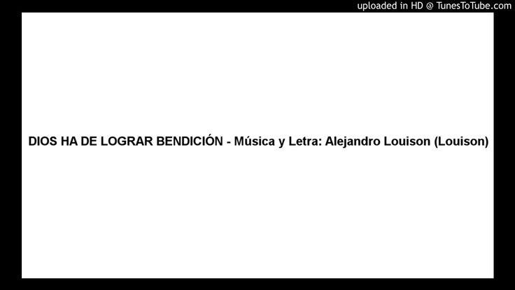DIOS HA DE LOGRAR BENDICIÓN - Música y Letra: Alejandro Louison (Luisón)