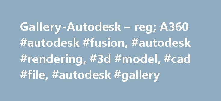 Gallery-Autodesk – reg; A360 #autodesk #fusion, #autodesk #rendering, #3d #model, #cad #file, #autodesk #gallery http://claim.nef2.com/gallery-autodesk-reg-a360-autodesk-fusion-autodesk-rendering-3d-model-cad-file-autodesk-gallery/  Autodesk Online Gallery © 2014 Autodesk, Inc. All rights reserved. All use of this Service is subject to the terms and conditions of the applicable Autodesk terms of service accepted upon access of this Service. This Service may incorporate or use background…