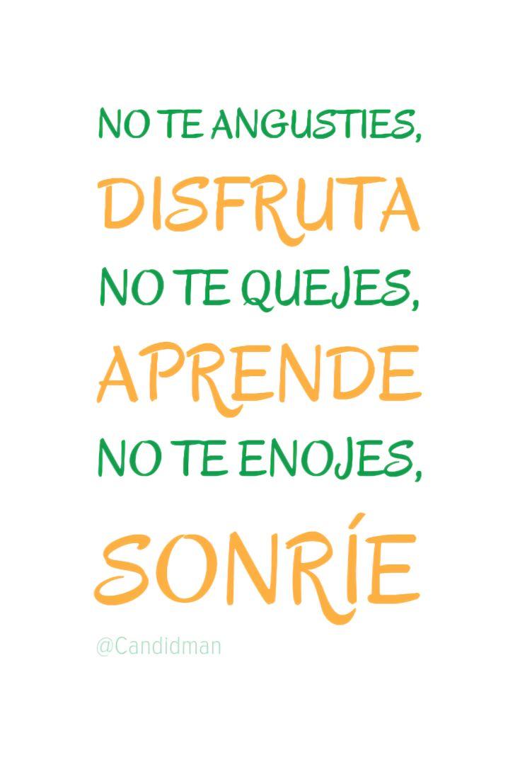 """No te angusties, #Disfruta. No te quejes, #Aprende. No te enojes, #Sonrie"". @candidman #Frases #Motivacion #Candidman"