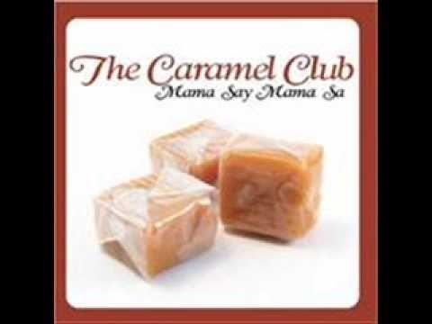 The Caramel Club - Mama Say Mama Sa