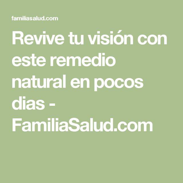 Revive tu visión con este remedio natural en pocos dias - FamiliaSalud.com