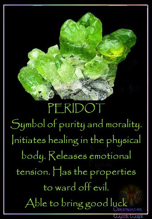 PERIDOT Symbol of purity and morality. Initiates healing in the physical body. Releases emotional tension. Has the properties to ward off evil. Able to bring good luck