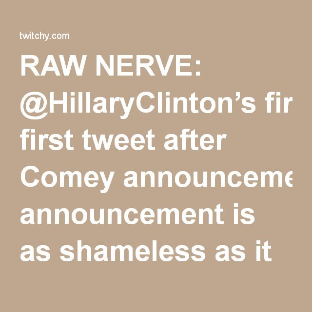 RAW NERVE: @HillaryClinton's first tweet after Comey announcement is as shameless as it gets – twitchy.com