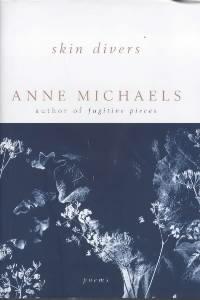 Michaels, Anne. Skin Divers
