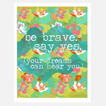 Be Brave Say Yes