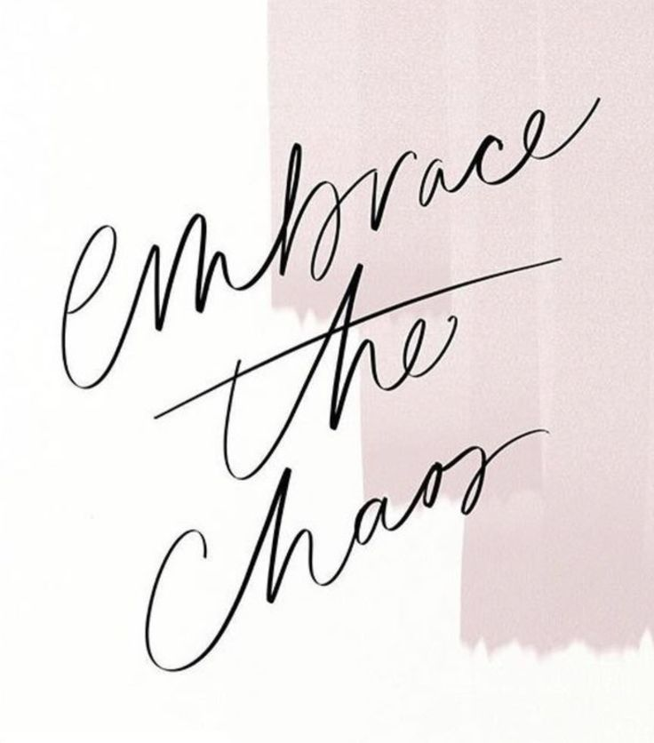 Embrace the chaos | Pinterest: @chenebessenger