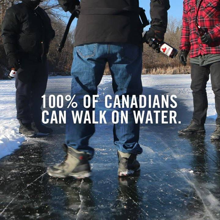 100% of Canadians can walk on water, or walk on then fall in and have a nice little bath.
