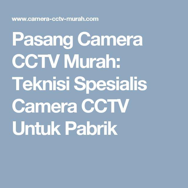 Pasang Camera CCTV Murah: Teknisi Spesialis Camera CCTV Untuk Pabrik
