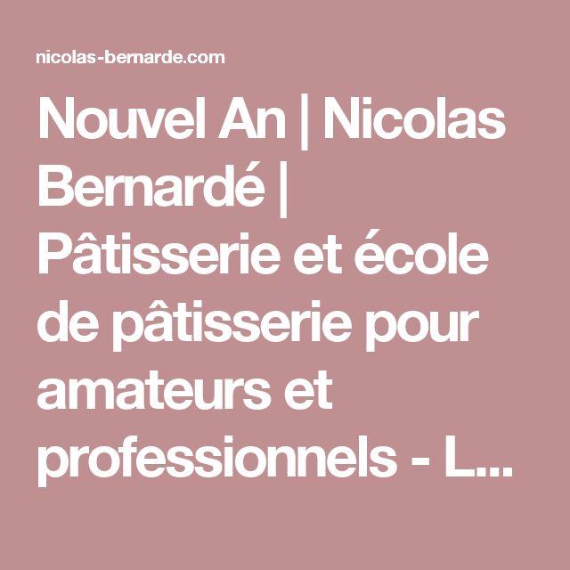 Nouvel An | Nicolas Bernardé | Pâtisserie et école de pâtisserie pour amateurs et professionnels - La Garenne Colombes (92)