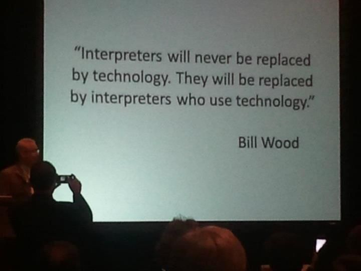 """Interpreters will never be replaced by technology. They will be replaced by interpreters who use technology."" -Bill Wood (via Molina Service Center)"