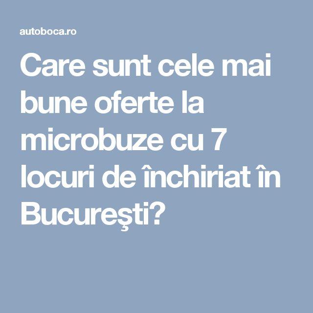 Care sunt cele mai bune oferte la microbuze cu 7 locuri de închiriat în Bucureşti?