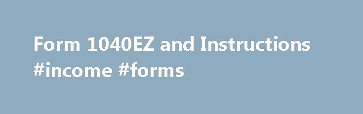 Form 1040EZ and Instructions #income #forms http://incom.remmont.com/form-1040ez-and-instructions-income-forms/  #1040ez online filing # IRS FORM 1040EZ PRINT THESE 1040EZ FORMS FOR YOUR USE! Even if you can use the Form 1040EZ you may be better off using the 1040A or 1040 instead. One reason is that you can claim the head of household filing status only on the 1040A or 1040. That situation usually Continue Reading
