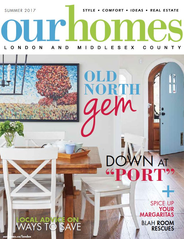 OUR HOMES London Summer 2017. Read more of this issue at http://www.ourhomes.ca/articles/blog/article/on-stands-our-homes-london-summer-2017