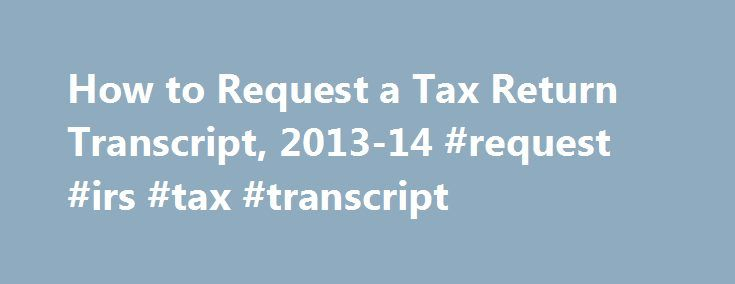 How to Request a Tax Return Transcript, 2013-14 #request #irs #tax #transcript http://usa.nef2.com/how-to-request-a-tax-return-transcript-2013-14-request-irs-tax-transcript/  # Quick Find How to Request a Tax Return Transcript, 2013-14 Tax filers can request a transcript of their 2012 tax return, free of charge, from the IRS in one of three ways. Online Request Under Tools, click Order a Return or Account Transcript Click Order a Transcript Enter the tax filer s Social Security Number, date…