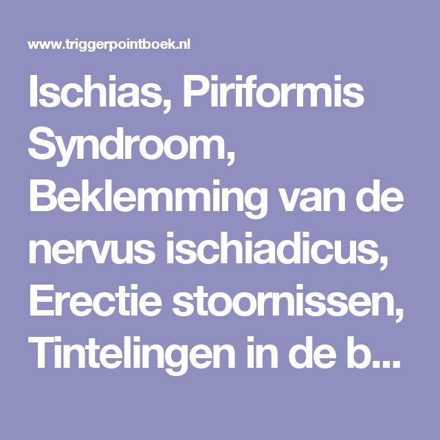 Ischias, Piriformis Syndroom, Beklemming van de nervus ischiadicus, Erectie stoornissen, Tintelingen in de benen, Pijn in bil, anus, rectum, en genitaliën