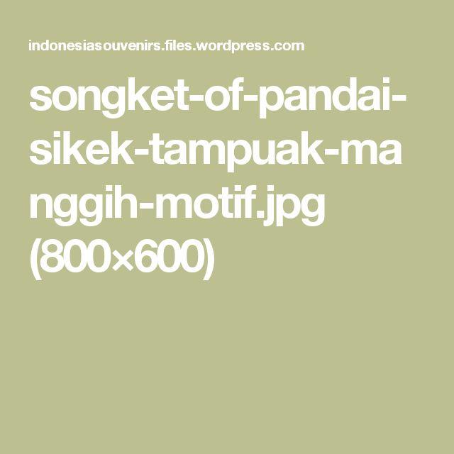 songket-of-pandai-sikek-tampuak-manggih-motif.jpg (800×600)
