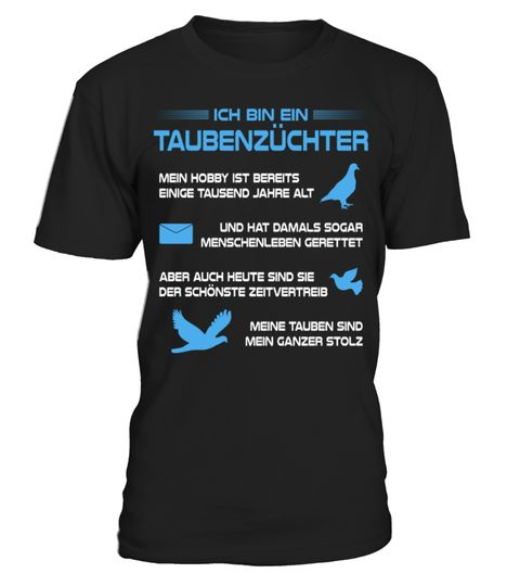 # Ich bin ein Taubenzüchter .  Das ideale Shirt für jeden hobbymäßigen und beruflichen Taubenzüchter. Immer die richtige Kleidung für den Taubenschlag.Aufzucht, Brieftaube, Columbidae, Domestizierung, Felsentaube, Haustaube, Haustier, Hobby, Masttaube, Pidgeon, Pigeon, Purzler, Schönheitstaube, Taube, Tauben, Taubenschlag, Taubenzucht, Taubenzüchter, Taubenzüchterin, Taubenzüchterverein, Tierzucht, Tierzüchter, Vogel, Vögel, Zucht