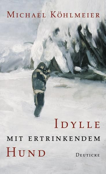 Idylle mit ertrinkendem Hund - Michael Köhlmeier