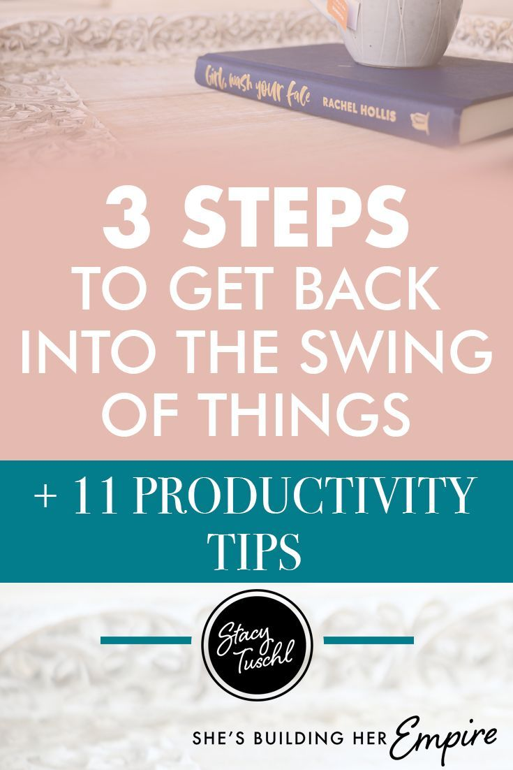 e57d95b03a9d 3 Steps To Get back Into The Swing Of Things + 11 Productivity Tips ...