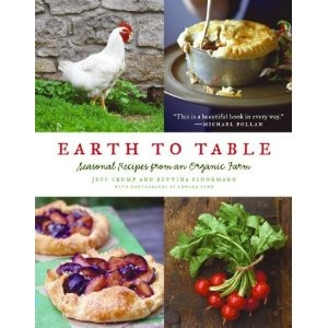 Earth to Table: Seasonal Recipes from an Organic Farm by Jeff Crump and Bettina Schormann