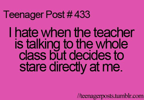 Teenager post. I can tell the problem is directed towards me. Can other people tell? I also hate that awkward staring at you. Like I'm looking at you because you're talking and I'm paying attention but you looking directly at me the whole time freaks me out. Yes, I just wrote a story in this description.