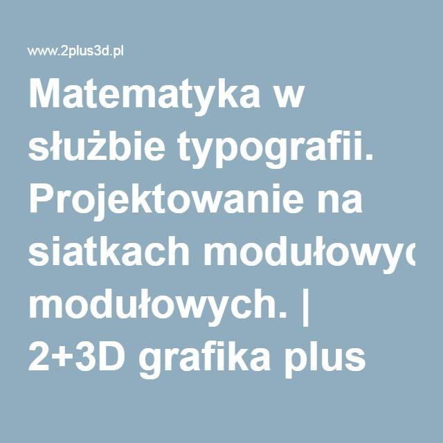 Matematyka w służbie typografii. Projektowanie na siatkach modułowych.   2+3D grafika plus produkt - Kwartalnik projektowy   Polish Design Quarterly