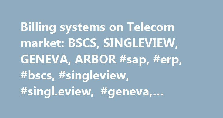 Billing systems on Telecom market: BSCS, SINGLEVIEW, GENEVA, ARBOR #sap, #erp, #bscs, #singleview, #singl.eview, #geneva, #arbor, #sergel # http://washington.nef2.com/billing-systems-on-telecom-market-bscs-singleview-geneva-arbor-sap-erp-bscs-singleview-singl-eview-geneva-arbor-sergel/  # What is billing system? In general billing system is automated software product which generated invoice like output for different kinds of inputs and markets. What kinds of billing system exist now? Today…
